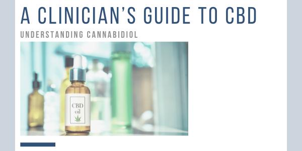 A Clinicians Guide to CBD